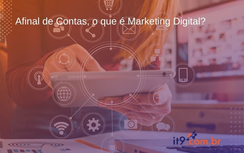 Afinal de Contas, o que é Marketing Digital?